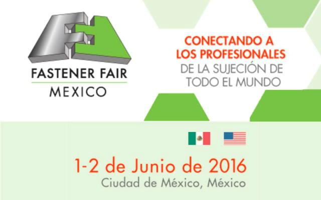 Fastener Fair México 2017 – Exposición Internacional para la Industria de la Sujeción y la Fijación